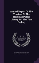 Annual Report Of The Trustees Of The Haverhill Public Library For The Year Ending