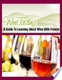 Wine Tasting   A Guide to Learning About Wine With Friends Book
