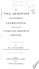 The Toll Question on Railways  Exemplified in the Case of the Croydon and Greenwich Companies