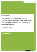 The Influence of Physical Activity or Exercise Interventions on Physiological and Psychological Conditions of People with Anorexia Nervosa