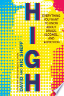 """""""High: Everything You Want to Know About Drugs, Alcohol, and Addiction"""" by David Sheff, Nic Sheff"""