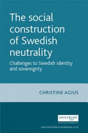 The Social Construction of Swedish Neutrality: Challenges to Swedish ...
