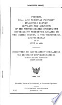 Federal Real and Personal Property Inventory Report  civilian and Military  of the United States Government Covering Its Properties Located in Continental United States  in the Territories  and Overseas