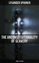 The Unconstitutionality of Slavery (Complete Edition)