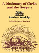 A Dictionary of Christ and the Gospels  Volume I  Part Two    Exorcism   Knowledge