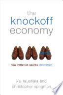 """The Knockoff Economy: How Imitation Sparks Innovation"" by Kal Raustiala, Christopher Sprigman"