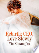Rebirth: CEO, Love Slowly