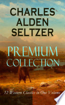Read Online CHARLES ALDEN SELTZER - Premium Collection: 12 Western Classics in One Volume For Free