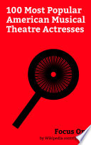 Focus On 100 Most Popular American Musical Theatre Actresses Book