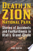 """Death in Zion National Park: Stories of Accidents and Foolhardiness in Utah's Grand Circle"" by Randi Minetor"
