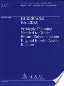 Hurricane Katrina Strategic Planning Needed To Guide Future Enhancements Beyond Interim Levee Repairs Book PDF