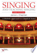 """Singing and Teaching Singing: A Holistic Approach to Classical Voice, Third Edition"" by Janice L.Chapman"