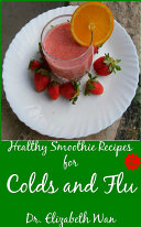 Healthy Smoothie Recipes for Colds and Flu 2nd Edition