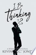 I Be Thinking