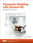 Parametric Modeling with Siemens NX  Spring 2019 Edition