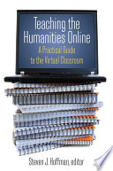 Teaching the Humanities Online  A Practical Guide to the Virtual Classroom