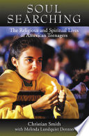 """""""Soul Searching: The Religious and Spiritual Lives of American Teenagers: The Religious and Spiritual Lives of American Teenagers"""" by Christian Smith Dr William R Kenan Jr Professor of Sociology University of Notre Dame, Candidate University of North Carolina Melina Lundquist Denton Ph.D, Chapel Hill USA"""