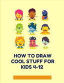 How to Draw Cool Stuff for Kids 4-12