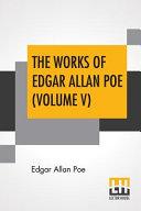 The Works Of Edgar Allan Poe  Volume V