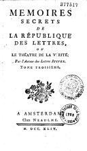 """Mémoires secrets de la République des lettres, ou le Théâtre de la vérité, par l'auteur des """"Lettres juives"""""""