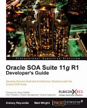 Oracle SOA suite 11g R1 developer's guide: develop service-oriented architecture solutions with the Oracle SOA Suite
