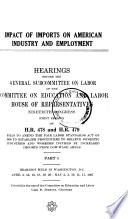Impact of Imports on American Industry and Employment  Hearings Before the General Subcommittee on Labor    Book