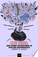 Towing Icebergs Falling Dominoes And Other Adventures In Applied Mathematics Book PDF