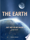 The Earth But Not As We Know It An Exploration Book