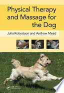 """Physical Therapy and Massage for the Dog"" by Julia Robertson, Andy Mead"