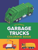 The Ultimate Garbage Trucks Coloring Book