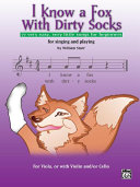 I Know a Fox with Dirty Socks: 77 Very Easy, Very Little Songs for Beginning Violists to Sing, to Play