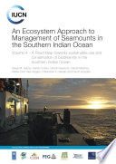 An Ecosystem Approach To Management Of Seamounts In The Southern Indian Ocean  Volume 4  A Road Map Towards Sustainable Use And Conservation Of Biodiversity In The Southern Indian Ocean