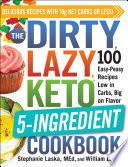The DIRTY  LAZY  KETO 5 Ingredient Cookbook