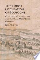 The Tudor Occupation Of Boulogne