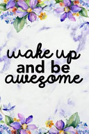 Wake Up and Be Awesome  Blank Lined Notebook Journal Diary Composition Notepad 120 Pages 6x9 Paperback Purple Marble Flowers