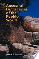 Ancestral Landscapes Of The Pueblo World