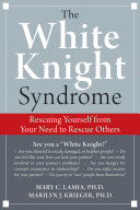 The White Knight Syndrome: Rescuing Yourself from Your Need ...