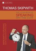 The Little Book of Speaking Off the Cuff. Impromptu Speaking -- Speak Unprepared Without Fear! Pdf