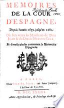 Memoires de la cour d'Espagne, depuis l'année 1679 jusqu'en 1681 : où l'on verra les ministeres de Dom Juan & du duc de Medina Celi et diverses choses concernant la monarchie espagnole