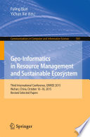 Geo-Informatics in Resource Management and Sustainable Ecosystem  : Third International Conference, GRMSE 2015, Wuhan, China, October 16-18, 2015, Revised Selected Papers