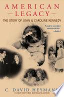 """American Legacy: The Story of John and Caroline Kennedy"" by C. David Heymann"