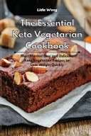 The Essential Keto Vegetarian Cookbook: Most Wanted Easy and Delicious Keto Vegetarian Recipes to Lose Weight Quickly