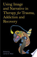 Using Image and Narrative in Therapy for Trauma  Addiction and Recovery