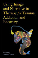 Using Image and Narrative in Therapy for Trauma, Addiction and Recovery Pdf/ePub eBook