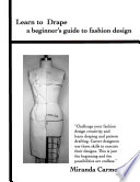 Learn to Drape a beginner s guide to fashion design Book