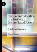 Envisioning Education in a Post Work Leisure Based Society