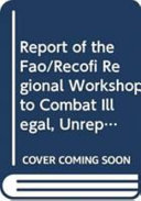Report of the FAO RECOFI Regional Workshop to Combat Illegal  Unreported and Unregulated Fishing