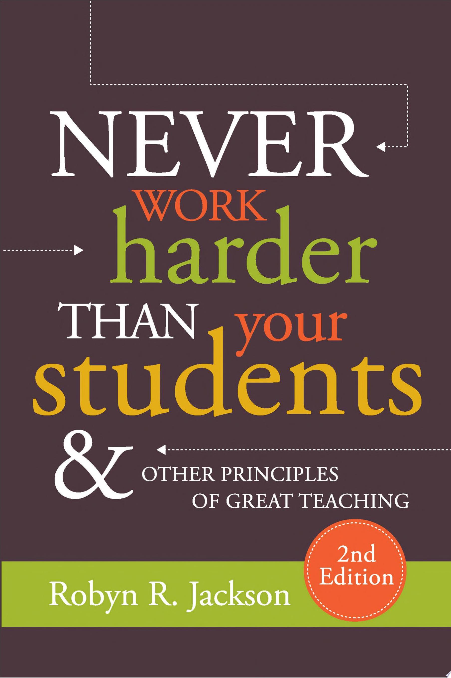 Never Work Harder Than Your Students and Other Principles of Great Teaching  2nd Edition