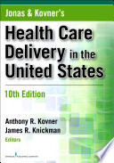 """Jonas and Kovner's Health Care Delivery in the United States, Tenth Edition"" by Anthony R. Kovner, PhD, James R. Knickman, PhD, Victoria D. Weisfeld, MPH"