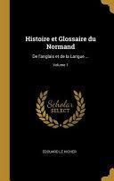 Histoire Et Glossaire Du Normand: de l'Anglais Et de la Langue ...;